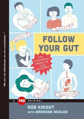 Follow Your Gut : The Enormous Impact of Tiny Microbes – Rob Knight