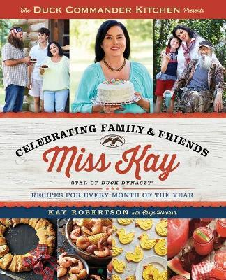 Duck Commander Kitchen Presents Celebrating Family and Friends  Recipes for Every Month of the Year