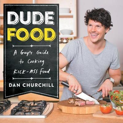 DudeFood : A Guy's Guide to Cooking Kick-Ass Food