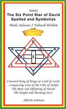 The Six Point Star of David Spelled and Symbolize Haile Selassie I  Yahweh Elohim