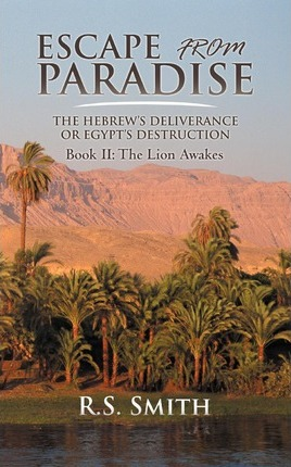 Escape from Paradise  The Hebrew's Deliverance or Egypt's Destruction