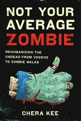 Astrosadventuresbookclub.com Not Your Average Zombie : Rehumanizing the Undead from Voodoo to Zombie Walks Image