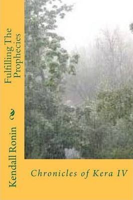 Fulfilling the Prophecies  Book Four of the Keran Chronicles