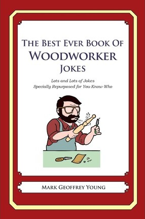 The Best Ever Book of Woodworker Jokes