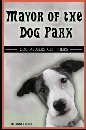 Mayor of the Dog Park: Dog Abusers Get Theirs