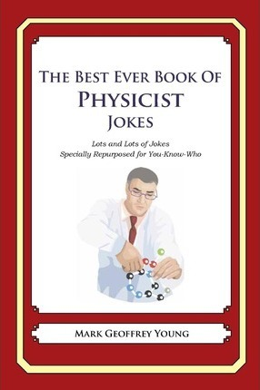 The Best Ever Book of Physicist Jokes