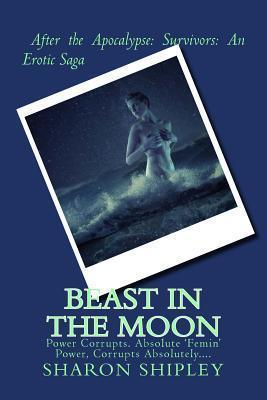 Beast in the Moon  After the Apocalypse Survivors An Erotic Saga