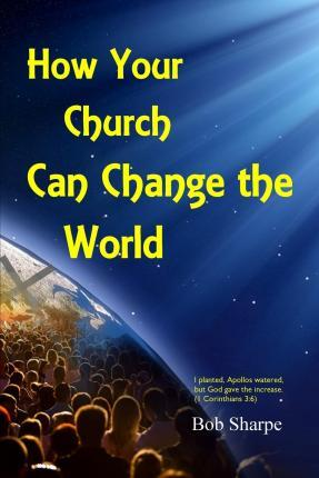 How Your Church Can Change the World  Evangelism by Multiplication