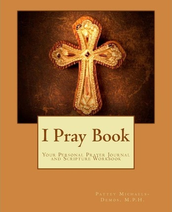 I Pray Book  Your Personal Prayer Journal and Scripture Workbook