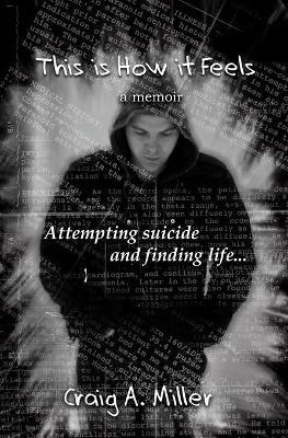 This Is How It Feels  A Memoir - Attempting Suicide and Finding Life