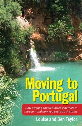 Moving to Portugal : How a young couple started a new life in the sun - and how you could do the same