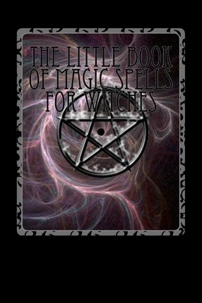 The Little Book of Magic Spells for Witches : Andrew