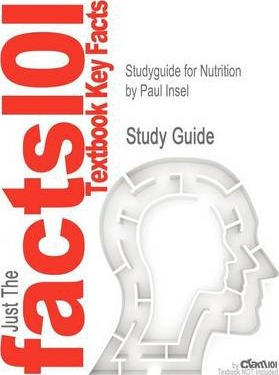 Studyguide for Nutrition by Insel, Paul, ISBN 9781449675226