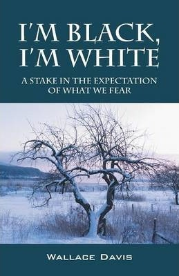 I'm Black, I'm White  A Stake in the Expectation of What We Fear