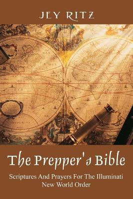 The Prepper's Bible  Scriptures and Prayers for the Illuminati New World Order