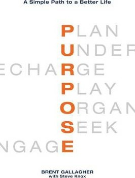 Purpose : A Simple Path to a Better Life – Brent Gallagher
