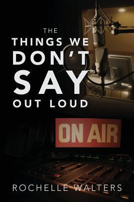 The Things We Don't Say Out Loud