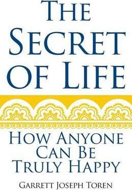 The Secret of Life  How Anyone Can Be Truly Happy