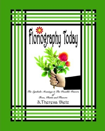 Floriography Today : The Symbolic Meanings & the Possible Powers of Trees, Plants and Flowers