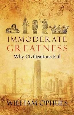 Immoderate Greatness  Why Civilizations Fail