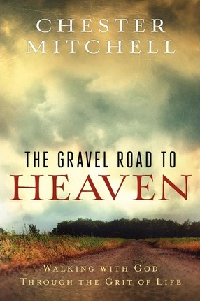 The Gravel Road to Heaven  Walking with God Through the Grit of Life