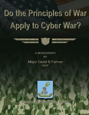 Do the Principles of War Apply to Cyber War?