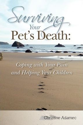 Surviving Your Pet's Death  Coping with Your Pain and Helping Your Children