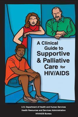 A Clinical Guide to Supportive & Palliative Care for Hiv/AIDS