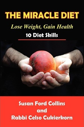 The Miracle Diet : Lose Weight, Gain Health... 10 Diet Skills