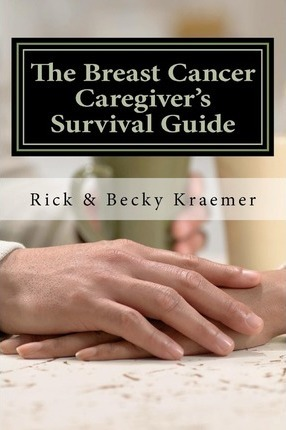 The Breast Cancer Caregiver's Survival Guide 2012  Practical Tips for Supporting Your Wife Through Breast Cancer