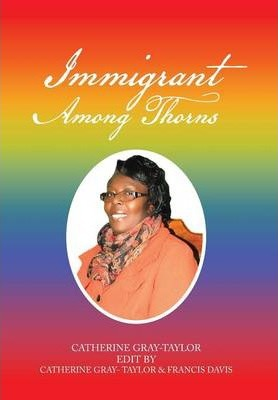 Immigrant Among Thorns  A Journey of Motivation Through Poverty, Struggles and Rejections