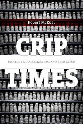 Crip Times  Disability, Globalization, and Resistance
