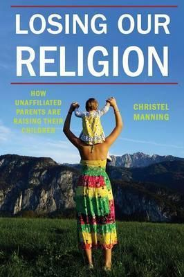 Losing Our Religion  How Unaffiliated Parents Are Raising Their Children