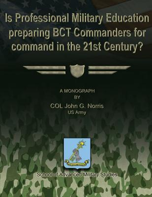 Is Professional Military Education Preparing Bct Commanders for Command in the 21st Century?