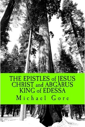 The Epistles of Jesus Christ and Abgarus King of Edessa