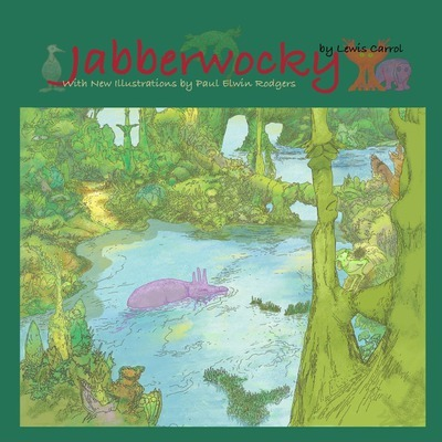 Jabberwocky  With New Illustrations by Paul Elwin Rodgers
