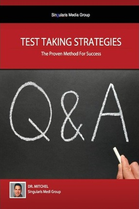 Test Taking Strategies - The Proven Methods for Success: Getting the Easy a