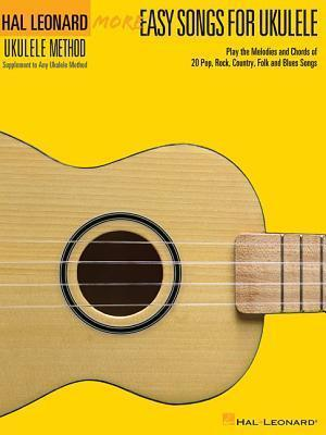 More Easy Songs for Ukulele : Play the Melodies of 20 Pop, Folk, Country, and Blues Songs
