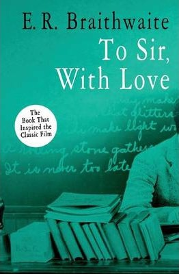 to sir with love e r braithwaite Caryl phillips introduces to sir, with love, e r braithwaite's autobiographical novel about a guyanese man who, shortly after the end of the second world war, finds himself teaching in one of the worst schools in london's east end.