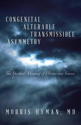 Congenital Alterable Transmissible Asymmetry : The Spiritual Meaning of Disease and Science
