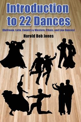 Dance Instructors' and Learners' Introduction to 22 Kinds of Dances  (ballroom, Latin, Country & Western, Ethnic, and Line Dances)