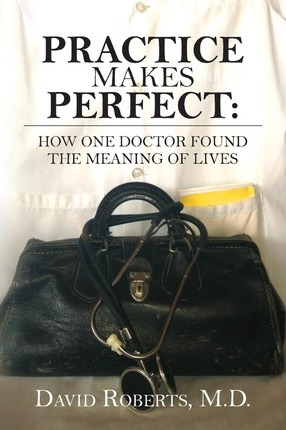 Practice Makes Perfect  How One Doctor Found the Meaning of Lives