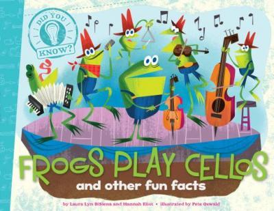 Frogs Play Cellos : and other fun facts