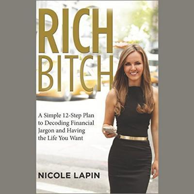 Rich Bitch A Simple 12-Step Plan for Getting Your Financial Life Together...Finally
