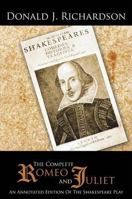 The Complete Romeo and Juliet  An Annotated Edition Of The Shakespeare Play