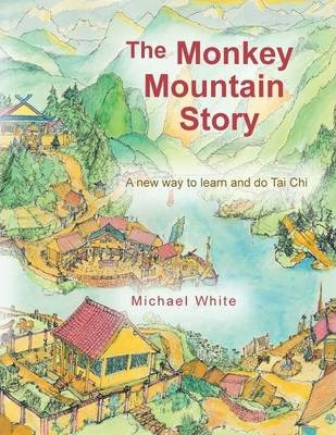The Monkey Mountain Story : A New Way to Learn and Do Tai Chi