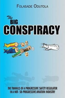 THE Big Conspiracy: The Travails of A Progressive Safety Regulator in A Not- So-Progressive Aviation Industry