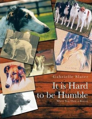 It is Hard to be Humble  When You Own a Borzoi