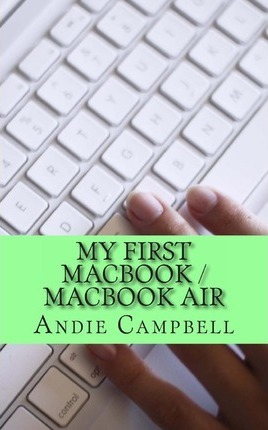 Astrosadventuresbookclub.com My First Macbook / Macbook Air : A Beginners Guide to Unplugging You Windows PC and Becoming a Mac User Image