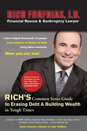 Rich's Common Sense Guide to Erasing Debt & Building Wealth in Tough Times: Insider Secrets & Strategies to Free You from Debt Now and Forever -- Guaranteed!